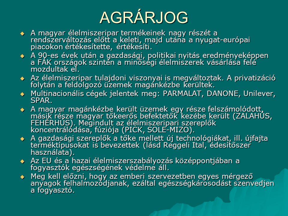 AGRÁRJOG  A magyar élelmiszeripar termékeinek nagy részét a rendszerváltozás előtt a keleti, majd utána a nyugat-európai piacokon értékesítette, érté