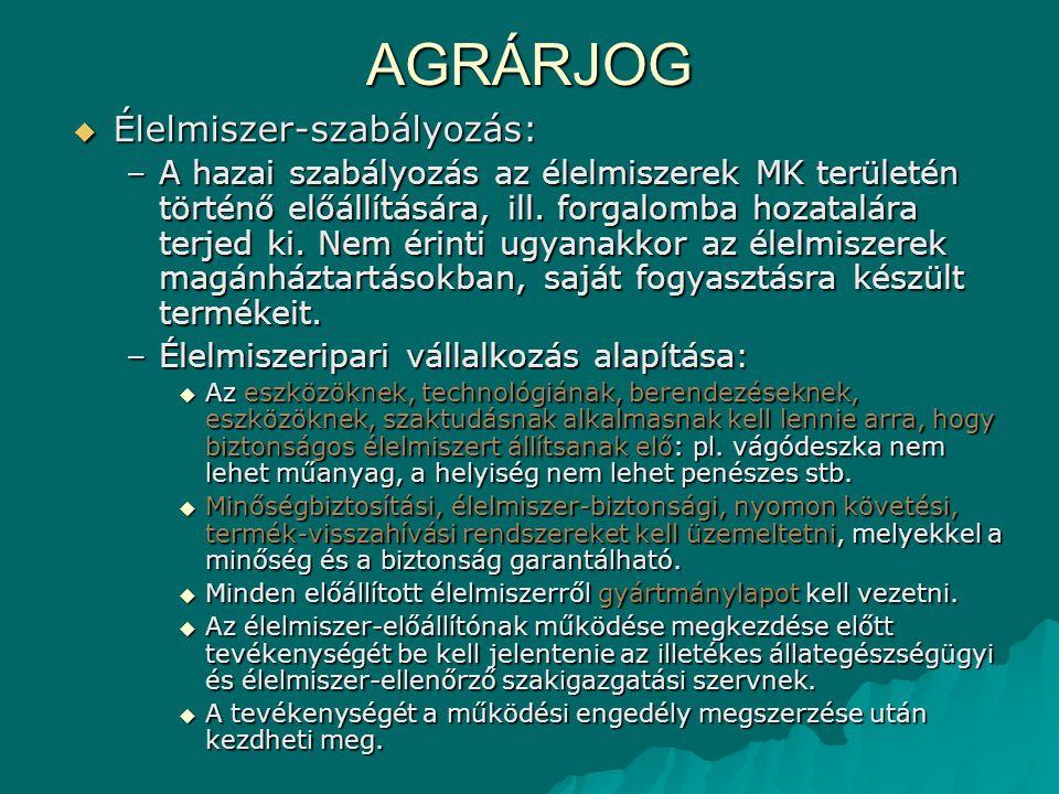 AGRÁRJOG  Élelmiszer-szabályozás: –A hazai szabályozás az élelmiszerek MK területén történő előállítására, ill. forgalomba hozatalára terjed ki. Nem