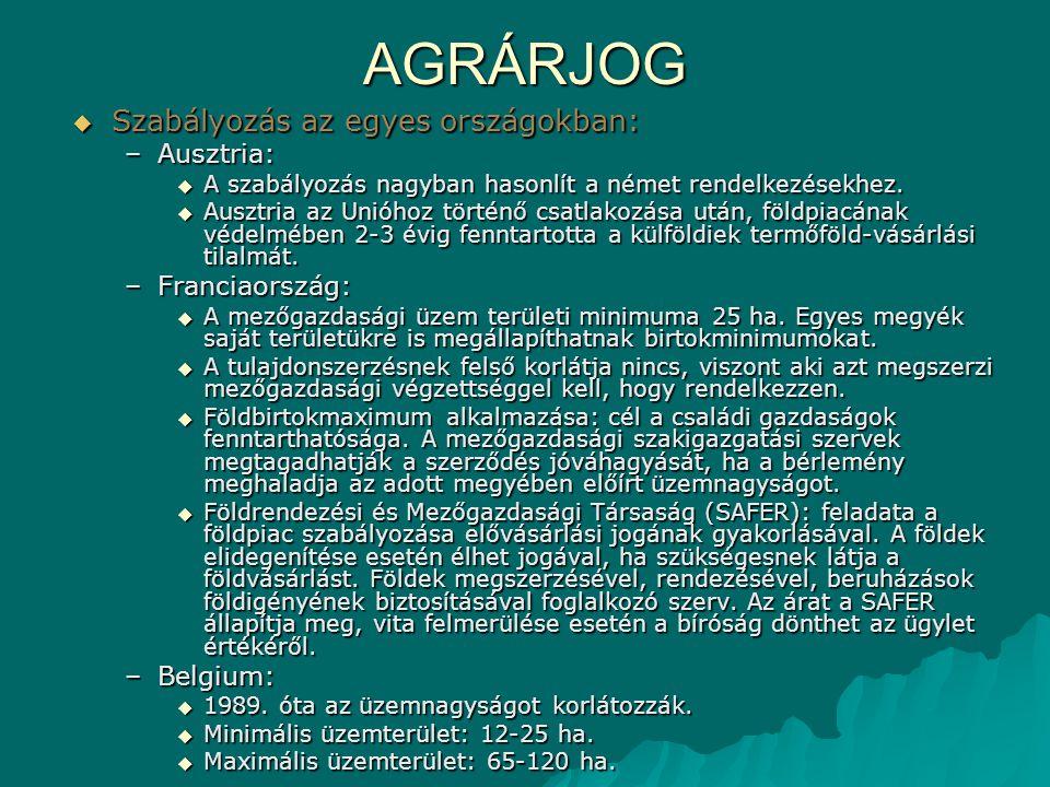 AGRÁRJOG  Szabályozás az egyes országokban: –Ausztria:  A szabályozás nagyban hasonlít a német rendelkezésekhez.  Ausztria az Unióhoz történő csatl