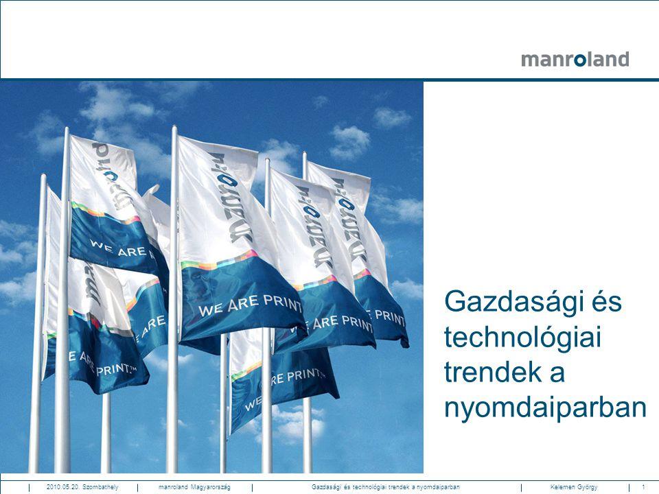 1Gazdasági és technológiai trendek a nyomdaiparban2010.05.20. SzombathelyKelemen Györgymanroland Magyarország Gazdasági és technológiai trendek a nyom