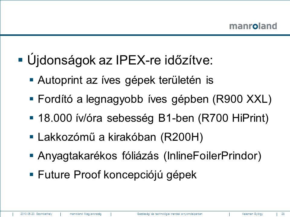 28Gazdasági és technológiai trendek a nyomdaiparban2010.05.20. SzombathelyKelemen Györgymanroland Magyarország  Újdonságok az IPEX-re időzítve:  Aut
