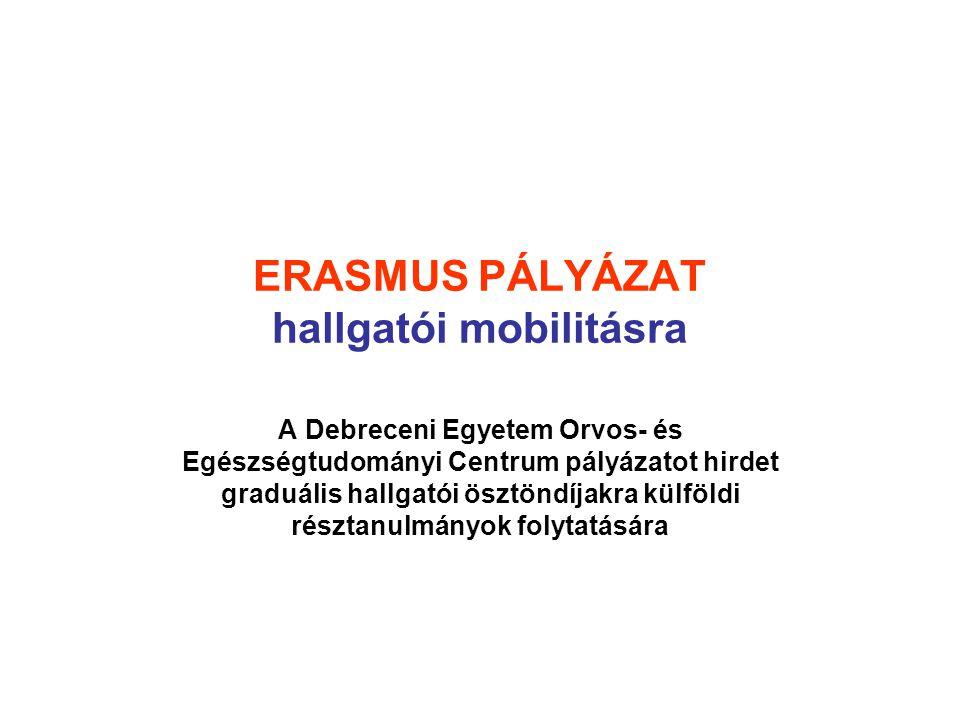 ERASMUS PÁLYÁZAT hallgatói mobilitásra A Debreceni Egyetem Orvos- és Egészségtudományi Centrum pályázatot hirdet graduális hallgatói ösztöndíjakra kül