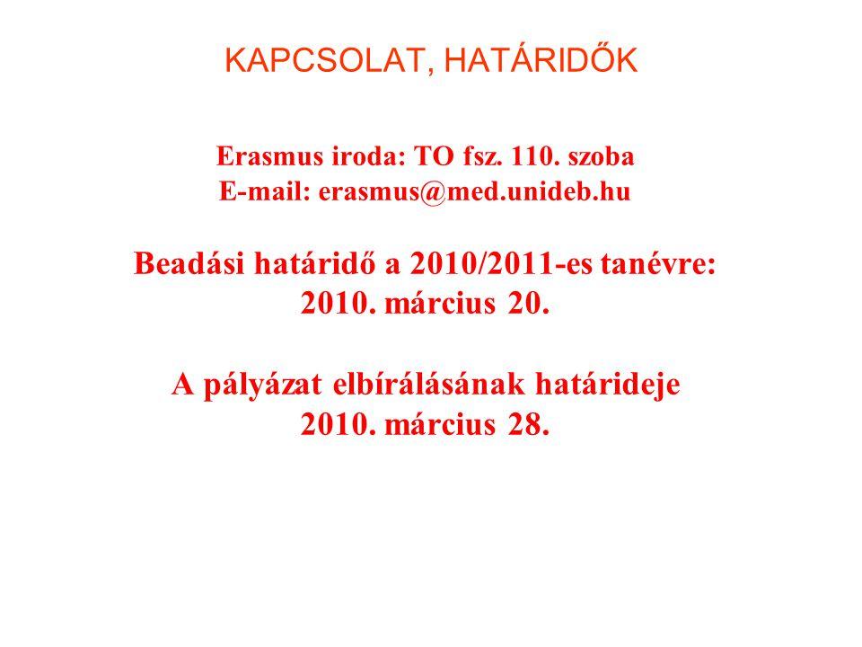 KAPCSOLAT, HATÁRIDŐK Erasmus iroda: TO fsz. 110. szoba E-mail: erasmus@med.unideb.hu Beadási határidő a 2010/2011-es tanévre: 2010. március 20. A pály