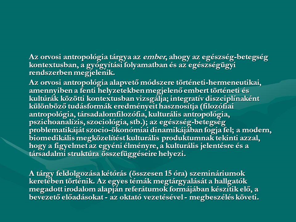 Az orvosi antropológia tárgya az ember, ahogy az egészség-betegség kontextusban, a gyógyítási folyamatban és az egészségügyi rendszerben megjelenik. A