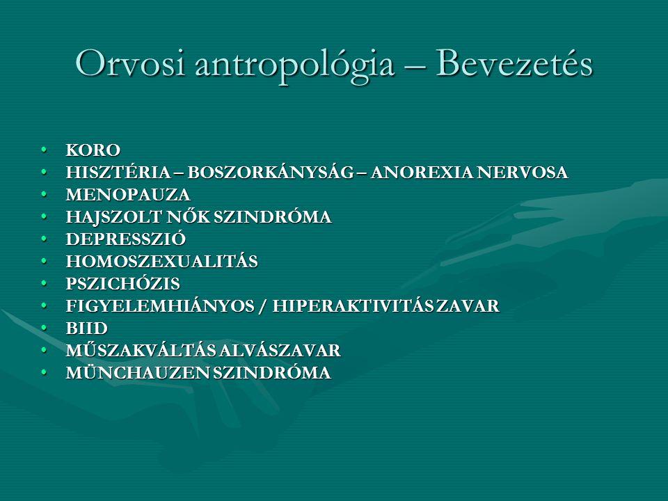 Orvosi antropológia – Bevezetés KOROKORO HISZTÉRIA – BOSZORKÁNYSÁG – ANOREXIA NERVOSAHISZTÉRIA – BOSZORKÁNYSÁG – ANOREXIA NERVOSA MENOPAUZAMENOPAUZA H