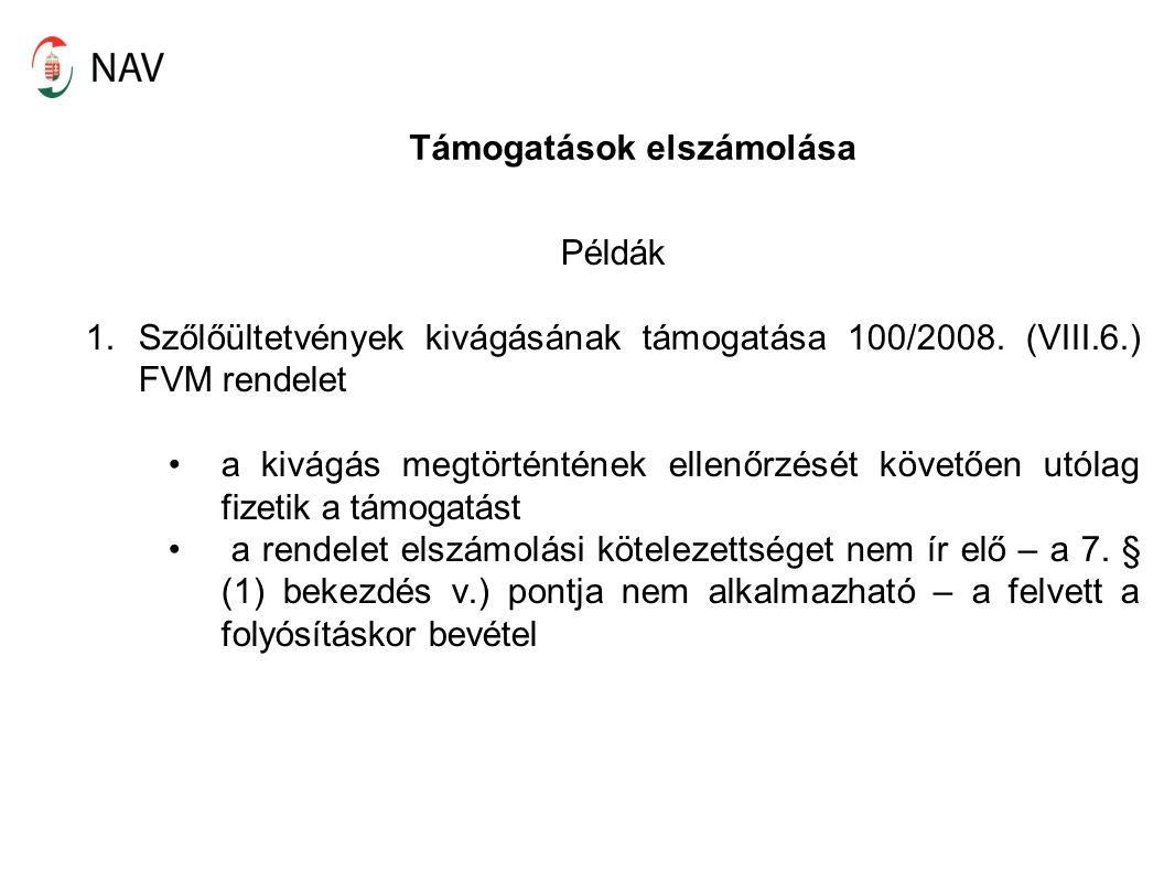 Támogatások elszámolása Példák 1.Szőlőültetvények kivágásának támogatása 100/2008.