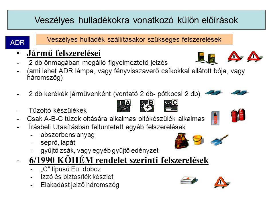 """Jármű felszerelései - 2 db önmagában megálló figyelmeztető jelzés -(ami lehet ADR lámpa, vagy fényvisszaverő csíkokkal ellátott bója, vagy háromszög) - 2 db kerékék járművenként (vontató 2 db- pótkocsi 2 db) - Tűzoltó készülékek -Csak A-B-C tüzek oltására alkalmas oltókészülék alkalmas - Írásbeli Utasításban feltüntetett egyéb felszerelések - abszorbens anyag - seprő, lapát - gyűjtő zsák, vagy egyéb gyűjtő edényzet - 6/1990 KÖHÉM rendelet szerinti felszerelések - """"C típusú Eü."""