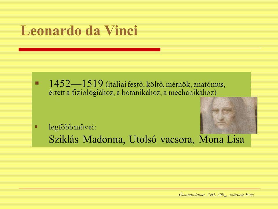 Leonardo da Vinci  1452—1519 (itáliai festő, költő, mérnök, anatómus, értett a fiziológiához, a botanikához, a mechanikához)  legfőbb művei: Sziklás