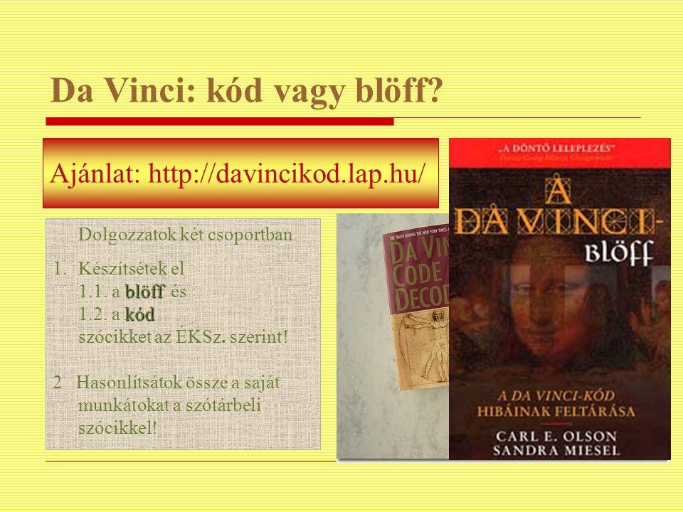 Da Vinci: kód vagy blöff? Ajánlat: http://davincikod.lap.hu/ Dolgozzatok két csoportban blöff kód 1.Készítsétek el 1.1. a blöff és 1.2. a kód szócikke