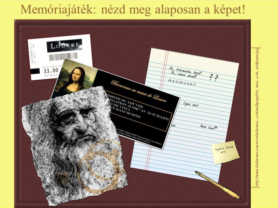 Memóriajáték: nézd meg alaposan a képet! http://www.danbrown.com/novels/davinci_code/wallpaper/da_vinci_code_wallpaper.jpg
