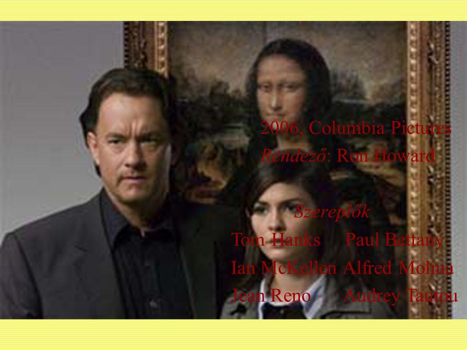 Regény – filmen Da Vinci-kód 2006, Columbia Pictures Rendező: Ron Howard Szereplők Tom Hanks Paul Bettany Ian McKellen Alfred Molina Jean Reno Audrey