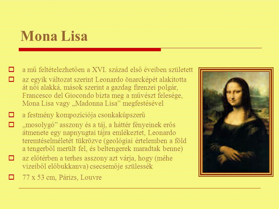 Mona Lisa  a mű feltételezhetően a XVI. század első éveiben született  az egyik változat szerint Leonardo önarcképét alakította át női alakká, mások