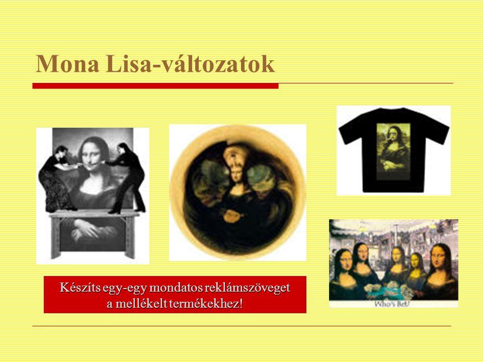 Mona Lisa-változatok Készíts egy-egy mondatos reklámszöveget a mellékelt termékekhez!