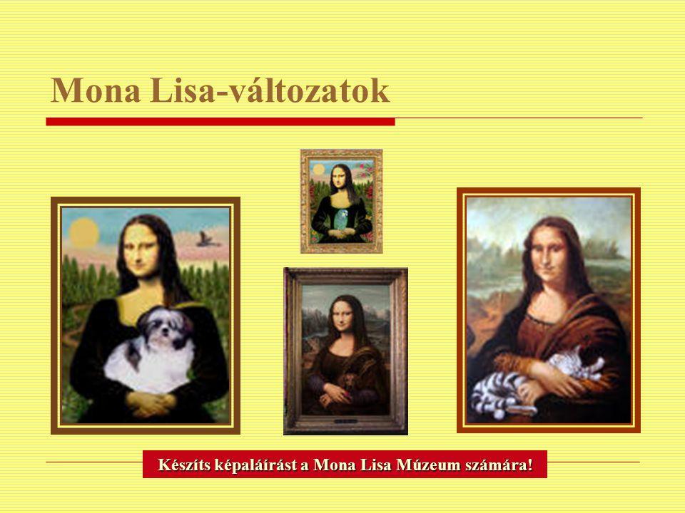 Mona Lisa-változatok Készíts képaláírást a Mona Lisa Múzeum számára!