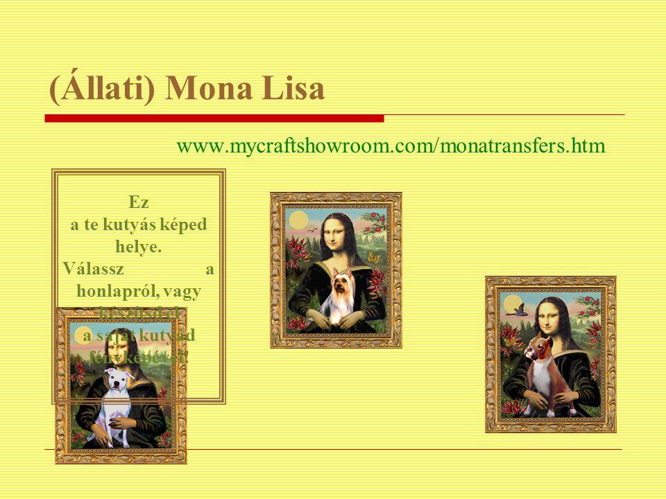 (Állati) Mona Lisa www.mycraftshowroom.com/monatransfers.htm Ez a te kutyás képed helye. Válassz a honlapról, vagy készítsd el a saját kutyád fényképé