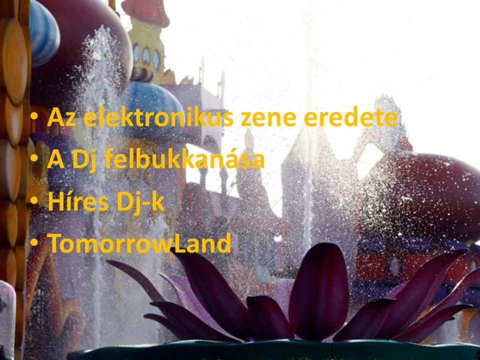 Az elektronikus zene eredete A Dj felbukkanása Híres Dj-k TomorrowLand