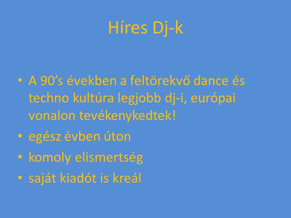Híres Dj-k A 90's években a feltörekvő dance és techno kultúra legjobb dj-i, európai vonalon tevékenykedtek! egész évben úton komoly elismertség saját