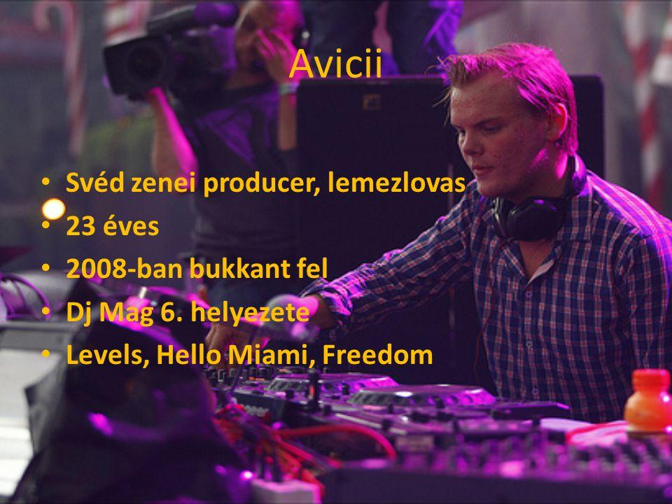 Avicii Svéd zenei producer, lemezlovas 23 éves 2008-ban bukkant fel Dj Mag 6. helyezete Levels, Hello Miami, Freedom