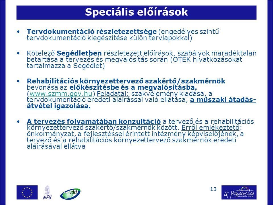 13 Speciális előírások Tervdokumentáció részletezettsége (engedélyes szintű tervdokumentáció kiegészítése külön tervlapokkal) Kötelező Segédletben rés