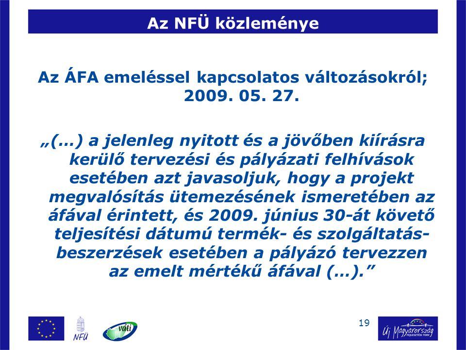 """19 Az NFÜ közleménye Az ÁFA emeléssel kapcsolatos változásokról; 2009. 05. 27. """"(…) a jelenleg nyitott és a jövőben kiírásra kerülő tervezési és pályá"""