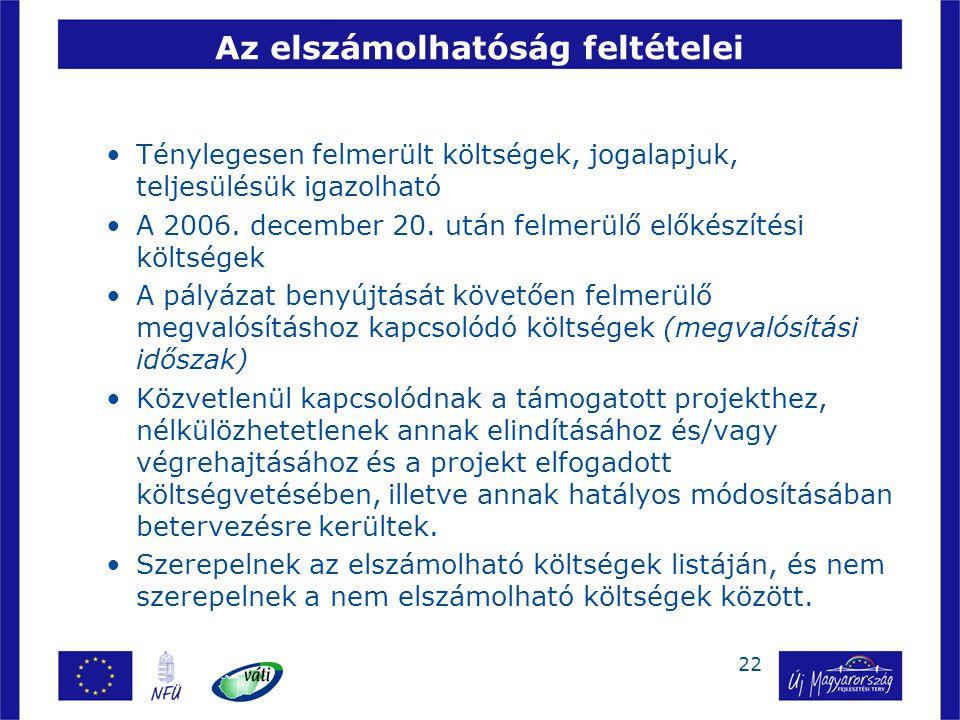 22 Az elszámolhatóság feltételei Ténylegesen felmerült költségek, jogalapjuk, teljesülésük igazolható A 2006. december 20. után felmerülő előkészítési