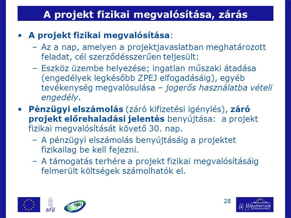 28 A projekt fizikai megvalósítása, zárás A projekt fizikai megvalósítása: –Az a nap, amelyen a projektjavaslatban meghatározott feladat, cél szerződé