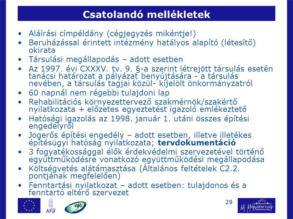 29 Csatolandó mellékletek Aláírási címpéldány (cégjegyzés mikéntje!) Beruházással érintett intézmény hatályos alapító (létesítő) okirata Társulási meg