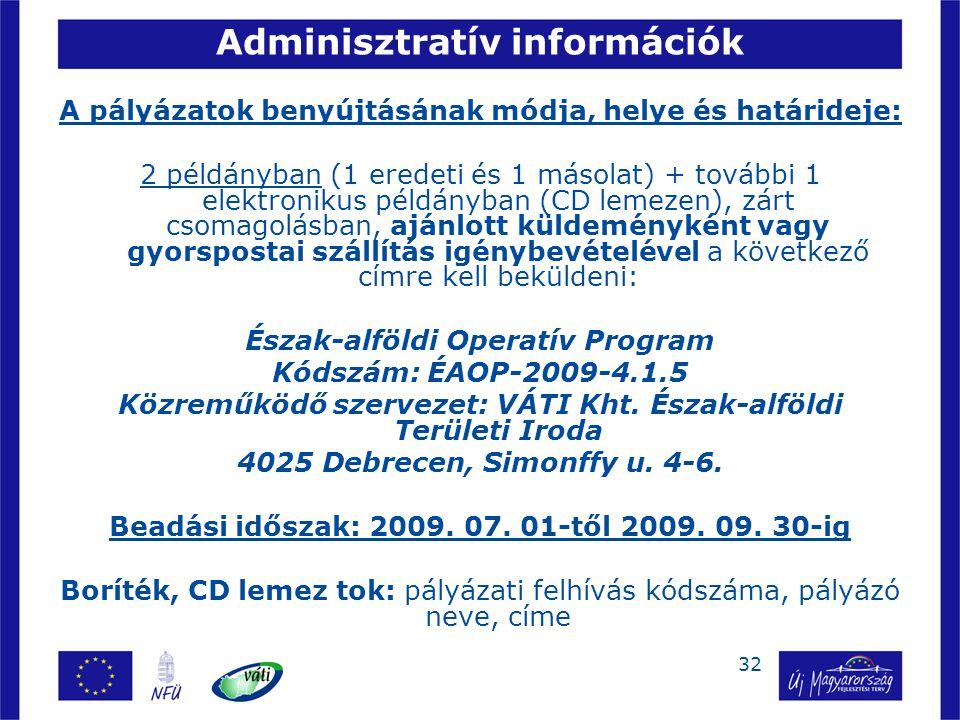 32 Adminisztratív információk A pályázatok benyújtásának módja, helye és határideje: 2 példányban (1 eredeti és 1 másolat) + további 1 elektronikus pé