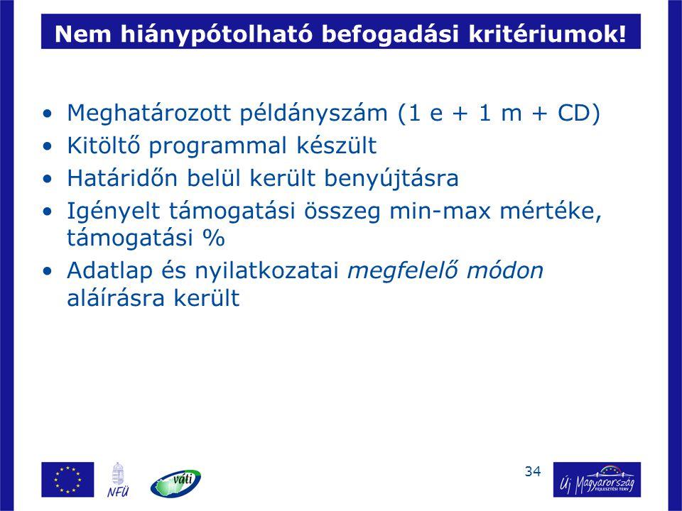 34 Nem hiánypótolható befogadási kritériumok! Meghatározott példányszám (1 e + 1 m + CD) Kitöltő programmal készült Határidőn belül került benyújtásra