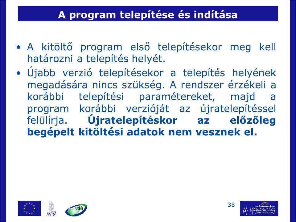 38 A program telepítése és indítása A kitöltő program első telepítésekor meg kell határozni a telepítés helyét. Újabb verzió telepítésekor a telepítés