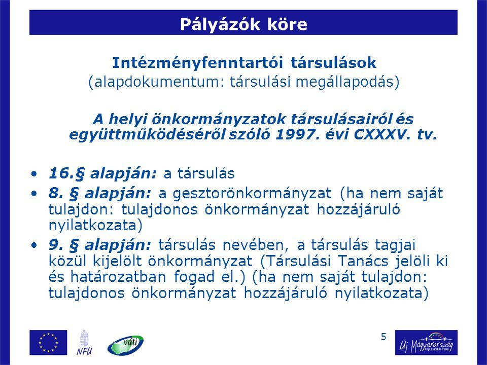 5 Pályázók köre Intézményfenntartói társulások (alapdokumentum: társulási megállapodás) A helyi önkormányzatok társulásairól és együttműködéséről szól
