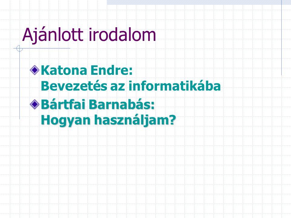 Ajánlott irodalom Katona Endre: Bevezetés az informatikába Bártfai Barnabás: Hogyan használjam?