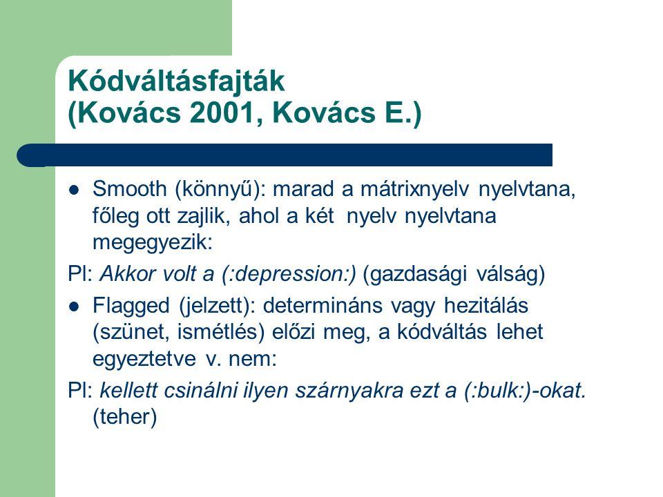 Kódváltásfajták (Kovács 2001, Kovács E.) Smooth (könnyű): marad a mátrixnyelv nyelvtana, főleg ott zajlik, ahol a két nyelv nyelvtana megegyezik: Pl: