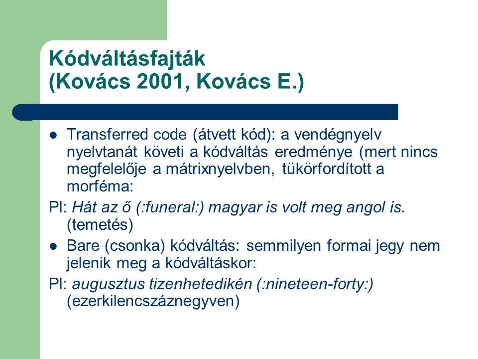 Kódváltásfajták (Kovács 2001, Kovács E.) Transferred code (átvett kód): a vendégnyelv nyelvtanát követi a kódváltás eredménye (mert nincs megfelelője