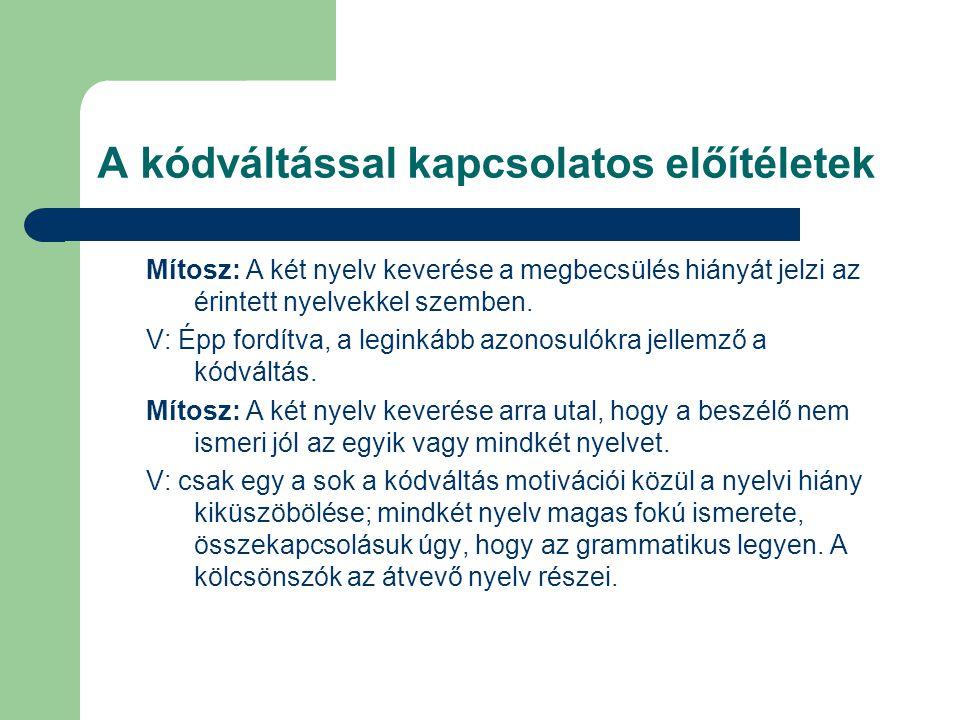 A kódváltással kapcsolatos előítéletek Mítosz: A két nyelv keverése a megbecsülés hiányát jelzi az érintett nyelvekkel szemben. V: Épp fordítva, a leg