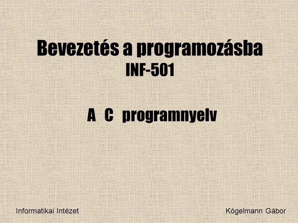 Bevezetés a programozásba INF-501 A C programnyelv Informatikai Intézet Kógelmann Gábor