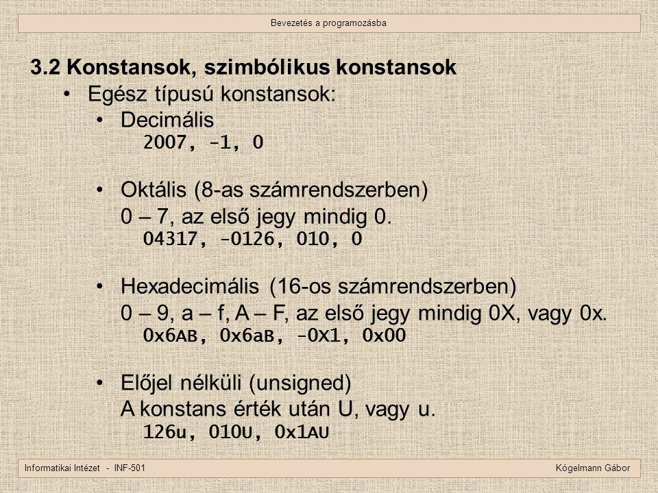 Bevezetés a programozásba Informatikai Intézet - INF-501 Kógelmann Gábor 3.2 Konstansok, szimbólikus konstansok Egész típusú konstansok: Decimális 200