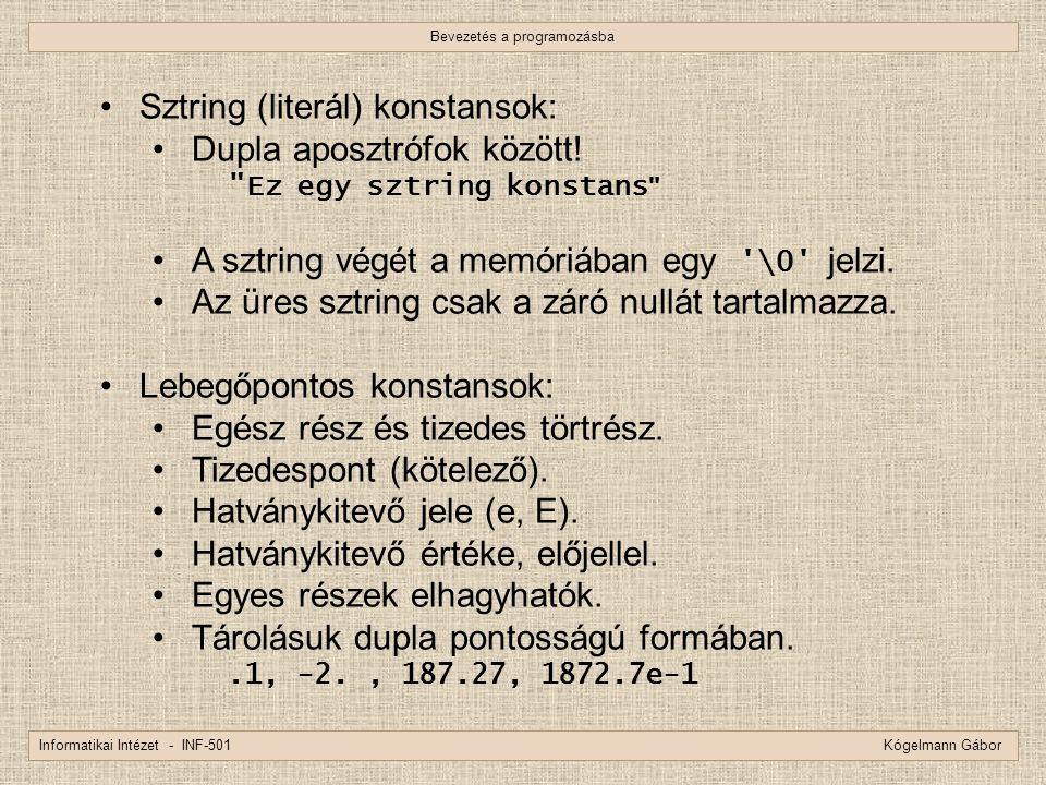 Bevezetés a programozásba Informatikai Intézet - INF-501 Kógelmann Gábor Sztring (literál) konstansok: Dupla aposztrófok között!