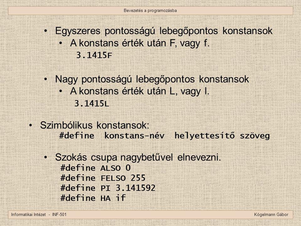Bevezetés a programozásba Informatikai Intézet - INF-501 Kógelmann Gábor Egyszeres pontosságú lebegőpontos konstansok A konstans érték után F, vagy f.