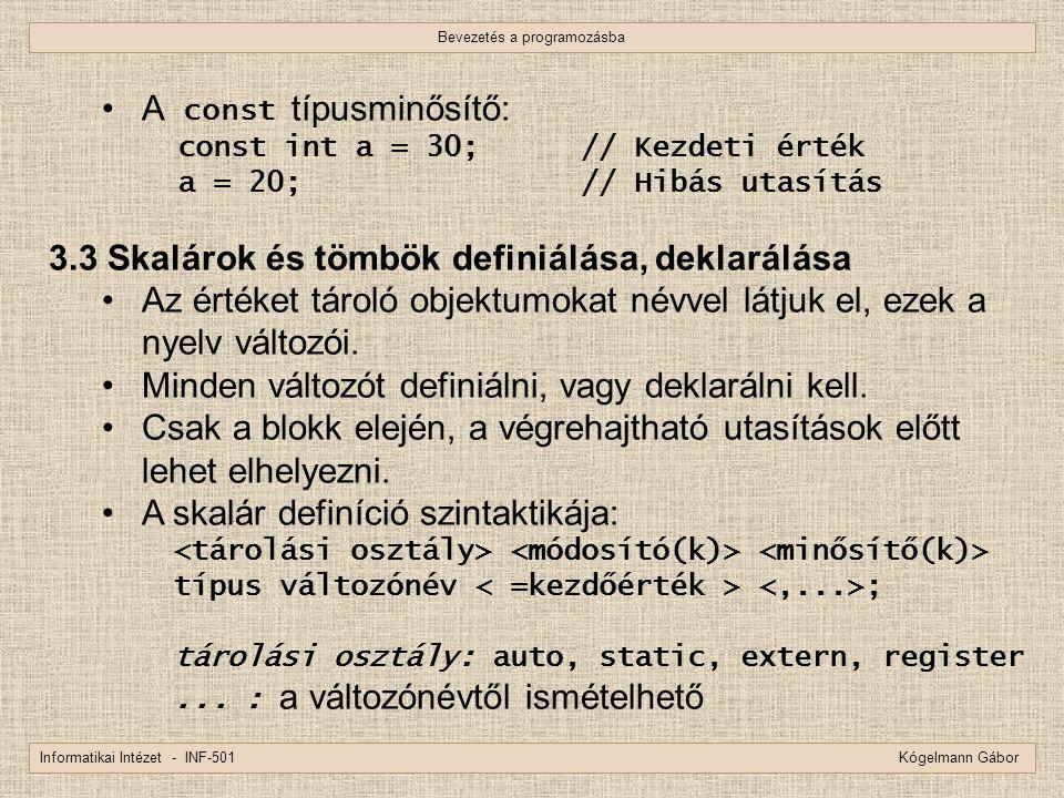Bevezetés a programozásba Informatikai Intézet - INF-501 Kógelmann Gábor A const típusminősítő: const int a = 30;// Kezdeti érték a = 20; // Hibás uta