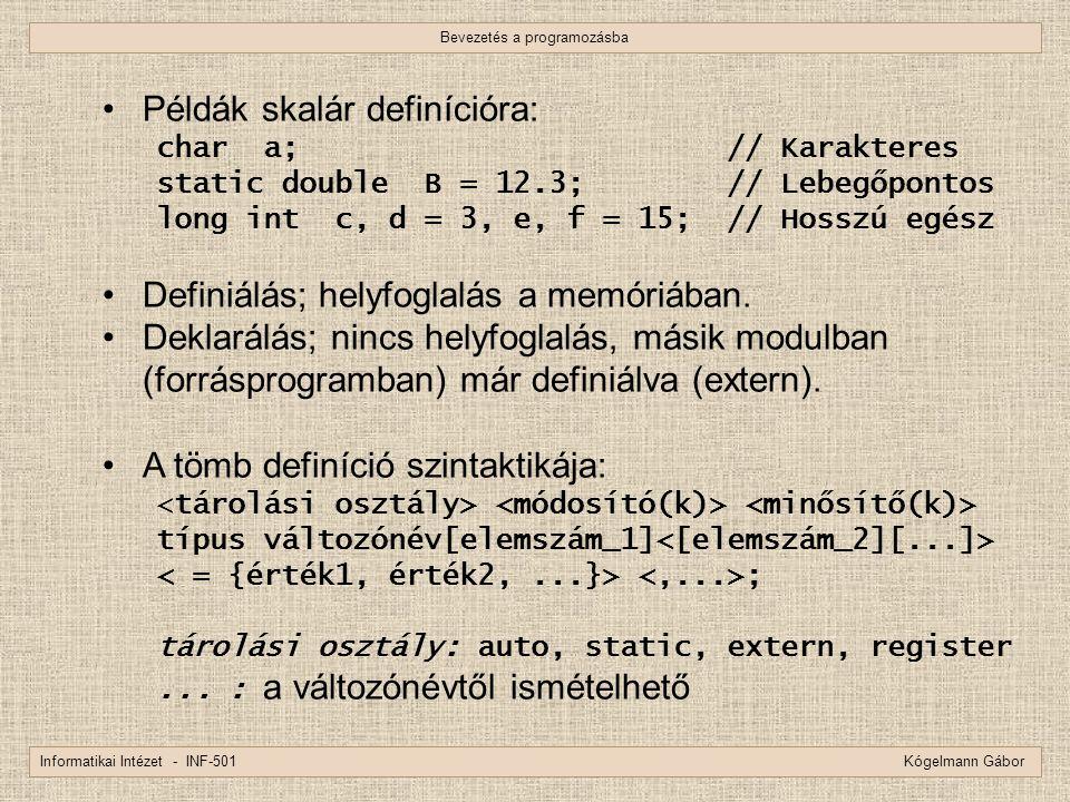 Bevezetés a programozásba Informatikai Intézet - INF-501 Kógelmann Gábor Példák skalár definícióra: char a; // Karakteres static double B = 12.3; // L