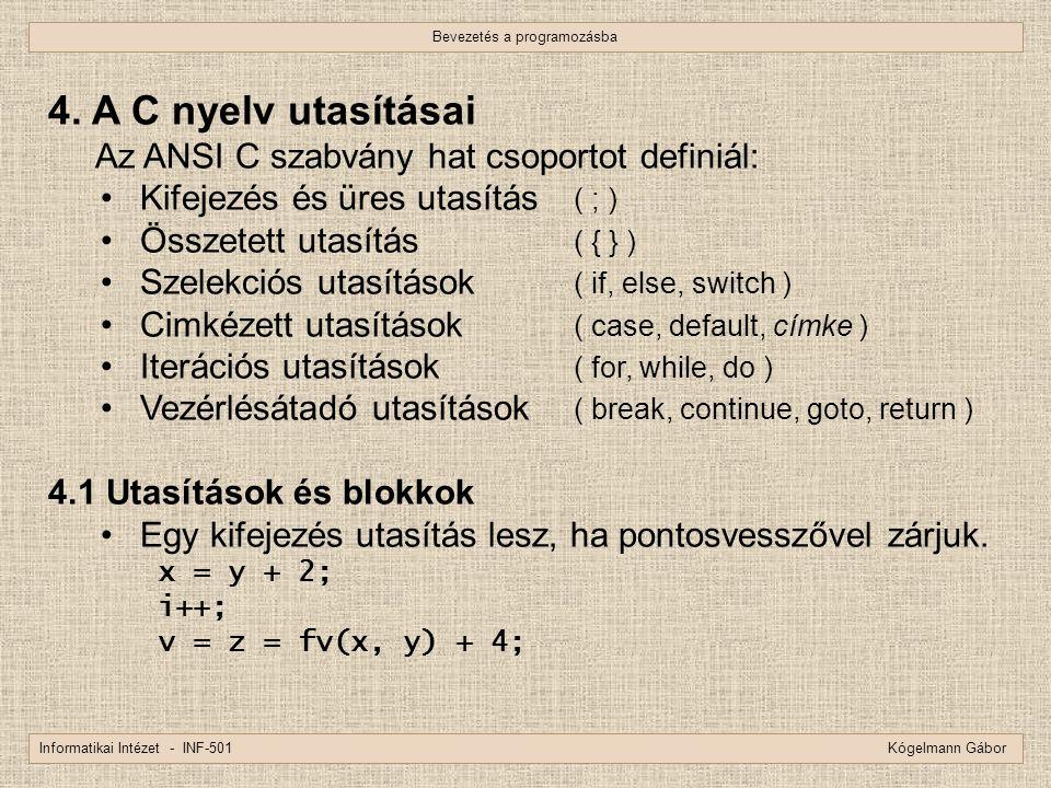 Bevezetés a programozásba Informatikai Intézet - INF-501 Kógelmann Gábor 4. A C nyelv utasításai Az ANSI C szabvány hat csoportot definiál: Kifejezés