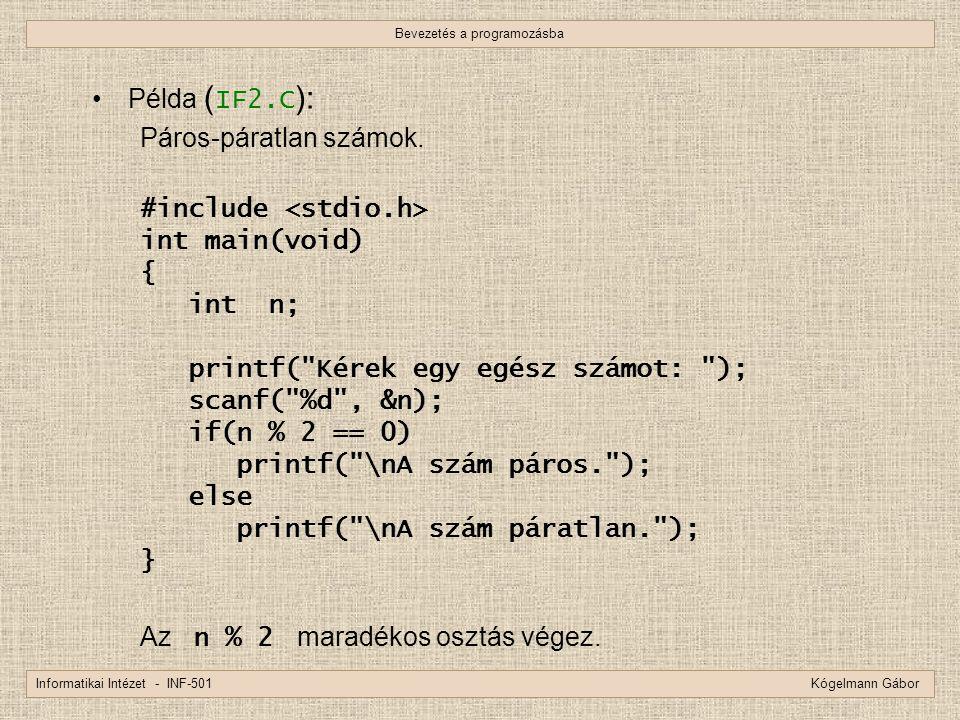 Bevezetés a programozásba Informatikai Intézet - INF-501 Kógelmann Gábor Példa ( IF2.C ): Páros-páratlan számok. #include int main(void) { int n; prin