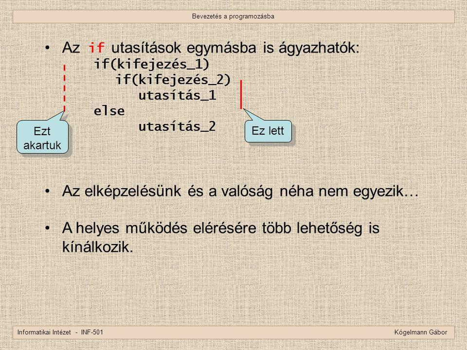 Bevezetés a programozásba Informatikai Intézet - INF-501 Kógelmann Gábor Az if utasítások egymásba is ágyazhatók: if(kifejezés_1) if(kifejezés_2) utas