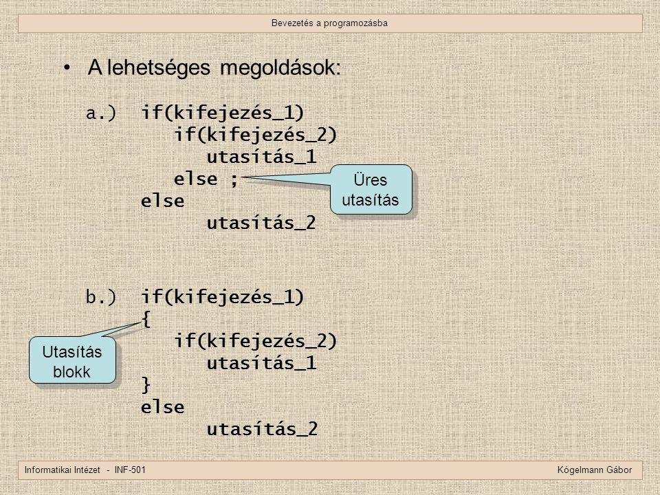 Bevezetés a programozásba Informatikai Intézet - INF-501 Kógelmann Gábor A lehetséges megoldások: a.) if(kifejezés_1) if(kifejezés_2) utasítás_1 else