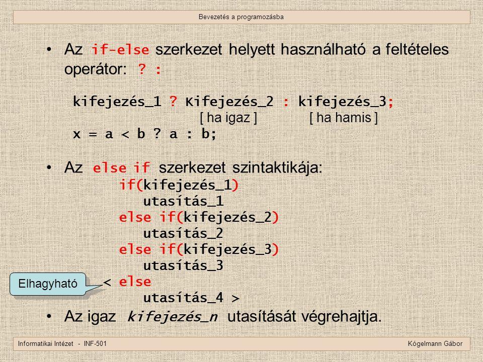 Bevezetés a programozásba Informatikai Intézet - INF-501 Kógelmann Gábor Az if-else szerkezet helyett használható a feltételes operátor: ? : kifejezés
