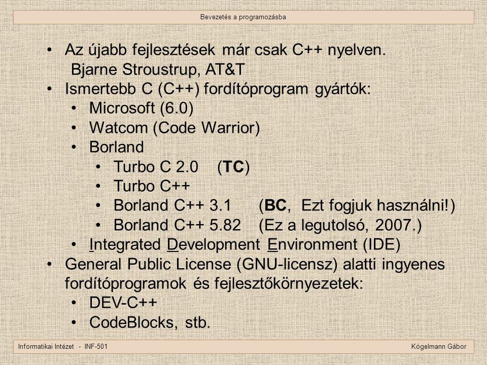 Bevezetés a programozásba Informatikai Intézet - INF-501 Kógelmann Gábor Az újabb fejlesztések már csak C++ nyelven. Bjarne Stroustrup, AT&T Ismertebb