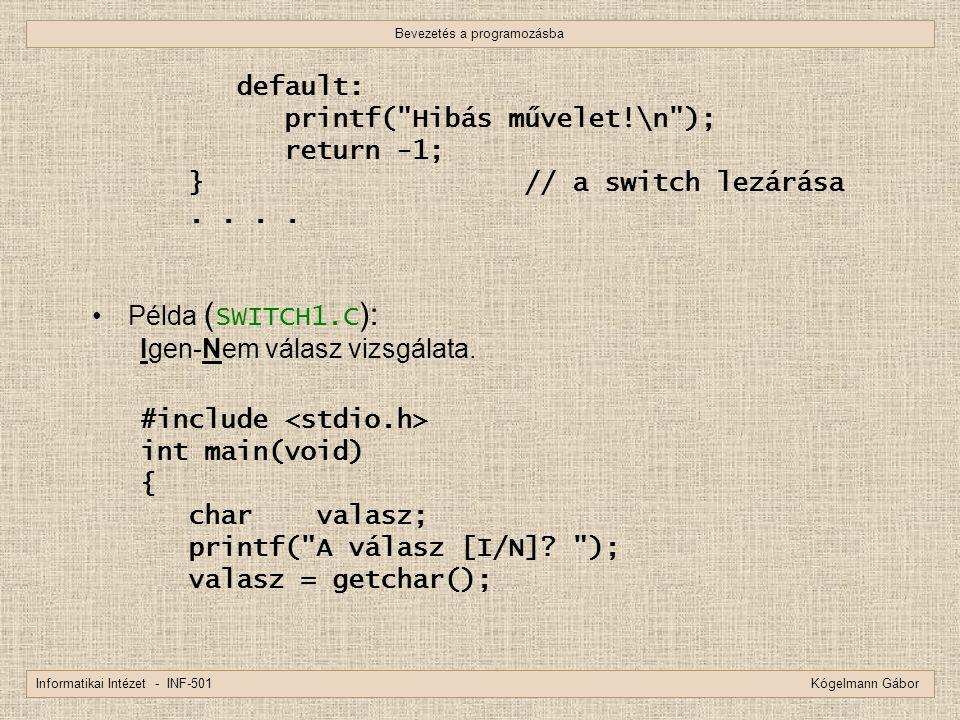 Bevezetés a programozásba Informatikai Intézet - INF-501 Kógelmann Gábor default: printf(