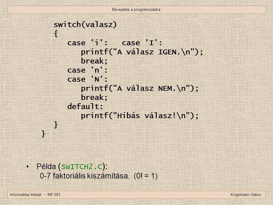 Bevezetés a programozásba Informatikai Intézet - INF-501 Kógelmann Gábor switch(valasz) { case 'i': case 'I': printf(