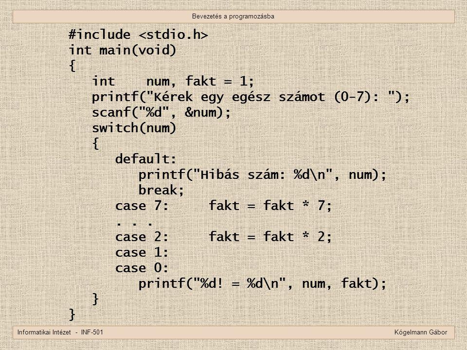 Bevezetés a programozásba Informatikai Intézet - INF-501 Kógelmann Gábor #include int main(void) { int num, fakt = 1; printf(